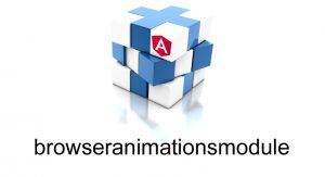 browseranimationsmodule – Learn Free Animations From Scratch in Angular 8