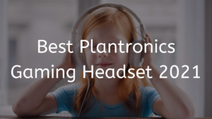 Read more about the article Best 3 Plantronics Gaming Headset 2021