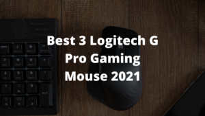 Best 3 Logitech G Pro Gaming Mouse 2021