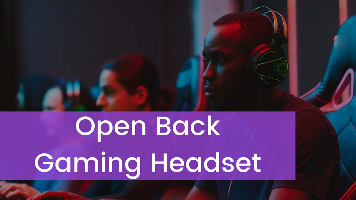 Top 7 Best Open Back Gaming Headset