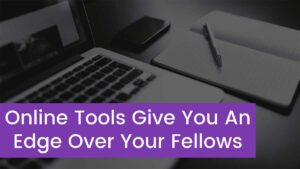 Read more about the article These Online Tools Can Give You An Edge Over Your Fellows