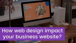 How does web design impact your business's website?